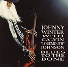 JOHNNY WINTER Johnny Winter With Calvin 'Loudmouth' Johnson : Blues To The Bone album cover