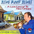JON-ERIK KELLSO Blue Roof Blues: A Love Letter to New Orleans album cover