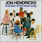 JON HENDRICKS Evolution of the Blues Song album cover