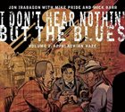 JON IRABAGON I Don't Hear Nothin' But The Blues Volume 2: Appalachian Haze (With Mike Pride And Mick Barr) album cover