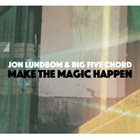 JON LUNDBOM Jon Lundbom & Big Five Chord: Make Magic Happen album cover