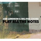 JON LUNDBOM Jon Lundbom & Big Five Chord: Play All the Notes album cover