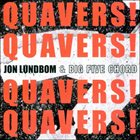JON LUNDBOM Quavers! Quavers! Quavers! Quavers! album cover