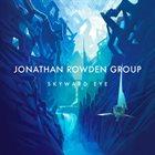 JONATHAN ROWDEN Jonathan Rowden Group : Skyward Eye album cover