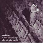 JOO KRAUS Public Jazz Lounge : Gib' Mir Die Nacht album cover