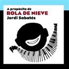 JORDI SABATÉS A Propósito De Bola De Nieve album cover