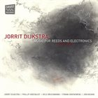 JORRIT DIJKSTRA Music for Reeds and Electronics album cover