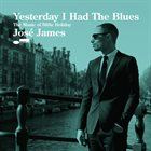 JOSÉ JAMES Yesterday I Had the Blues: Music of Billie Holiday album cover