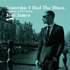 JOSÉ JAMES Yesterday I Had the Blues : Music of Billie Holiday album cover