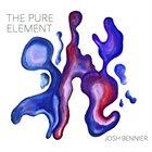 JOSH BENNIER The Pure Element album cover