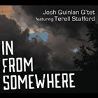 JOSH QUINLAN Josh Quinlan Q'tet (feat. Terell Stafford) : In from Somewhere album cover