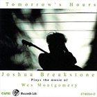 JOSHUA BREAKSTONE Joshua Breakstone Plays The Music of Wes Montgomery : Tomorrow's Hours album cover