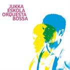 JUKKA ESKOLA Orquesta Bossa album cover