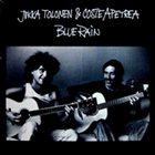 JUKKA TOLONEN Blue Rain  (with Coste Apetrea) album cover