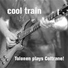 JUKKA TOLONEN Cool Train -Tolonen Plays Coltrane! album cover