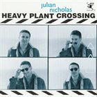 JULIAN NICHOLAS Heavy Plant Crossing album cover
