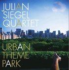 JULIAN SIEGEL Julian Siegel Quartet : Urban Theme Park album cover