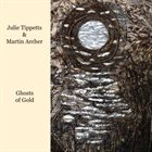JULIE TIPPETTS Ghosts of Gold (with Martin Archer) album cover