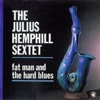 JULIUS HEMPHILL The Julius Hemphill Sextet : Fat Man And The Hard Blues album cover