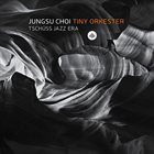 JUNGSU CHOI Tiny Orkester - Tschüss Jazz Era album cover