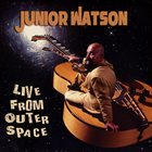 JUNIOR WATSON Live From Outer Space album cover