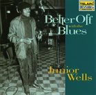JUNIOR WELLS Better Off With The Blues album cover