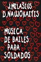 JUOZAS MILAŠIUS J. Milašius , D. Naujokaitis : Musica De Bailes Para Soldados album cover