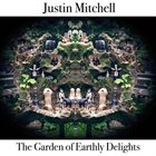 JUSTIN MITCHELL The Garden of Earthly Delights album cover