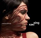 KAKI KING Until We Felt Red album cover