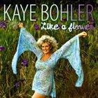 KAYE BOHLER Like a Flower album cover
