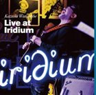 KAZUMI WATANABE Live At Iridium album cover