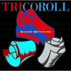 KAZUMI WATANABE Tricoroll album cover