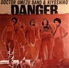 KAZUTOKI UMEZU Doctor Umezu Band & Kiyoshiro : Danger album cover