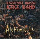 KAZUTOKI UMEZU Umezu Kazutoki Kiki Band: Alchemic Life album cover