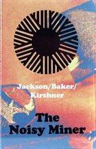 KEEFE JACKSON Jackson/Baker/Kirshner : The Noisy Miner album cover