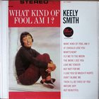 KEELY SMITH What Kind Of Fool Am I? album cover