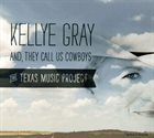 KELLYE GRAY And, They Call Us Cowboys: The Teas Music Project album cover