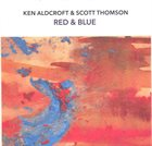 KEN ALDCROFT Ken Aldcroft & Scott Thomson : Red & Blue album cover