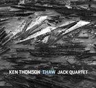 KEN THOMSON Ken Thomson w/JACK Quartet: THAW album cover