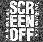 KEN VANDERMARK Ken Vandermark / Paal Nilssen-Love : Screen Off album cover
