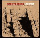 KEN VANDERMARK Made To Break - Ken Vandermark / Christof Kurzmann / Devin Hoff / Tim Daisy : Lacerba album cover