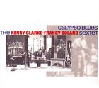 KENNY CLARKE Kenny Clarke-Francy Boland Sextet: Calypso Blues album cover