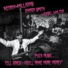 KENNY MILLIONS (KESHAVAN MASLAK) Kenny Millions / Damon Smith / Weasel Walter - Fuck Music... Tell Jokes – You'll Make More Money album cover