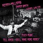 KENNY MILLIONS (KESHAVAN MASLAK) Kenny Millions / Damon Smith / Weasel Walter - Fuck Music... Tell Jokes – You'll Make More Money album cover