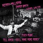 KENNY MILLIONS (KESHAVAN MASLAK) Kenny  Millions / Damon Smith / Weasel Walter : Fuck Music... Tell Jokes - You'll Make More Money album cover
