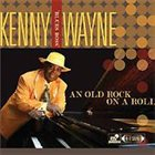 "KENNY ""BLUES BOSS"" WAYNE An Old Rock On A Roll album cover"