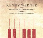 KENNY WERNER Kenny Werner and the Brussels Jazz Orchestra ‎: Institute Of Higher Learning album cover