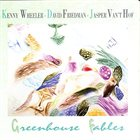 KENNY WHEELER Greenhouse Fables (with David Friedman • Jasper Van't Hof) album cover