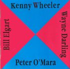 KENNY WHEELER Kenny Wheeler, Peter O' Mara, Wayne Darling, Bill Elgart album cover