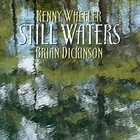 KENNY WHEELER Still Waters (with Brian Dickinson) album cover
